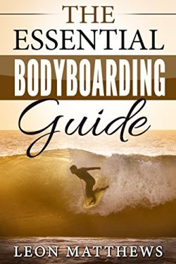 The Essential Bodyboarding Guide: Including Tips Tricks and Trips