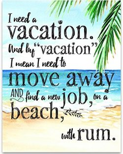 I Need A Vacation And By Vacation I Mean. – 11×14 Unframed Typography Art Print ̵ ...